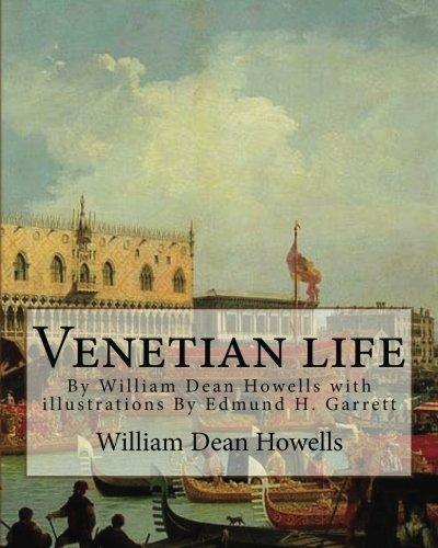 Venetian life, By William Dean Howells with illustrations By Edmund H. Garrett: Edmund Henry Garrett (1853–1929) was an American illustrator, ... illustrations of the legends of King Arthur.