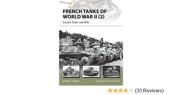 923244a6d French Tanks of World War II (2): Cavalry Tanks and AFVs (New Vanguard):  Steven J. Zaloga, Ian Palmer: 9781782003922: Amazon.com: Books
