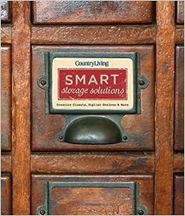 Country Living Smart Storage Solutions: Creative Closets, Stylish Shelves U0026  More: Country Living, Valerie Rains: 9781618371447: Amazon.com: Books