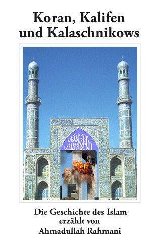 koran-kalifen-und-kalaschnikows-die-geschichte-des-islam-erzhlt-von-ahmadullah-rahmani