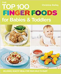 The top 100 finger foods for babies toddlers amazon the top 100 finger foods for babies toddlers amazon christine bailey 9781848990111 books forumfinder Images