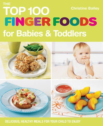 The Top 100 Finger Foods for babies & toddlers: Amazon.co.uk: Christine  Bailey: 9781848990111: Books