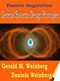 Passive Regulation: General Systems Design Principles (General Systems Thinking Book 2)