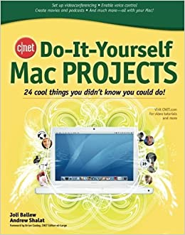 CNET Do-It-Yourself Mac Projects: 24 Cool Things You Didn't Know You Could Do! by Ballew, Joli, Shalat, Andrew 1st edition (2006)