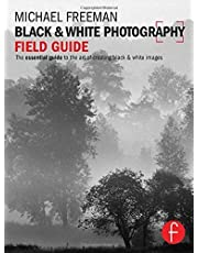 Black and White Photography Field Guide: The essential guide to the art of creating black & white images (The Field Guide Series) by Freeman, Michael (2013) Paperback