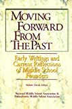 Moving Forward from the Past : Early Writings and Current Reflections of Middle School Founders, David, Robert J. and National Middle School Association Staff, 1560901543