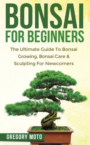 bonsai-for-beginners-the-ultimate-guide-to-bonsai-growing-bonsai-care-sculpting-for-newcomers-bonsai-indoor-gardening-japanese-garden