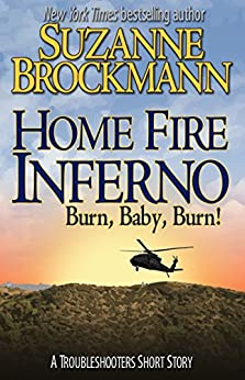 Home Fire Inferno (Burn, Baby, Burn!): A Troubleshooters Short Story (Troubleshooters Shorts and Novellas Book 4) by [Brockmann, Suzanne]