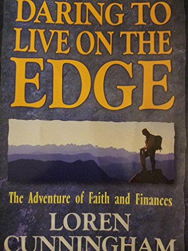 Daring to Live on the Edge: The Adventure of Faith and Finances Loren Cunningham