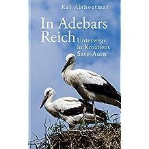 In Adebars Reich: Unterwegs in Kroatiens Save-Auen (German Edition)