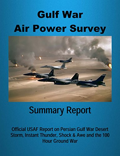 Gulf War Air Power Survey – Summary Report: Official USAF Report on Persian Gulf War Desert Storm, Instant Thunder, Shock & Awe and the 100 Hour Ground War