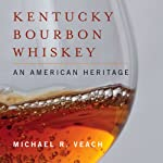 Kentucky Bourbon Whiskey: An American Heritage | Michael R. Veach