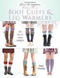 Dress-to-Impress Knitted Boot Cuffs & Leg Warmers: 25 Fun to Wear Designs