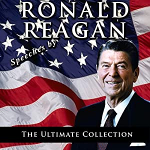 Speeches by Ronald Reagan: The Ultimate Collection Speech