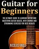 Guitar for Beginners: The Ultimate Guide to Learning Guitar and Mastering Guitar Basics, with Chords and Strumming Exercises for Best Results: Volume 1