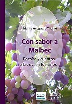 Con sabor a Malbec. Poesías y cuentos a las uvas y los vinos (Spanish Edition) by [Thomé, Marisa Avogadro]