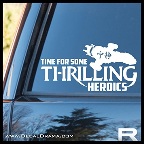 Time for Some Thrilling Heroics with Serenity graphic Vinyl Decal | Firefly Serenity Browncoats Malcolm Reynolds Reavers Jayne Cobb SHINY River Tam Misbehave | Cars Trucks Vans Laptops | Made in USA ()