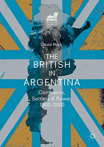 The British in Argentina: Commerce, Settlers and Power, 1800-2000