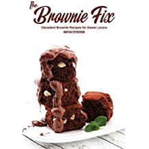 The Brownie Fix: Decadent Brownie Recipes for Sweet Lovers