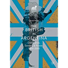 The British in Argentina: Commerce, Settlers and Power, 1800–2000