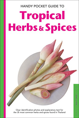 Handy Pocket Guide to Tropical Herbs & Spices: Clear Identification Photos and Explanatory Text for the 35 Most Common Herbs & Spices found in Thailand (Handy Pocket Guides)