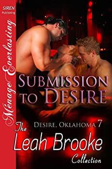 Submission to Desire [Desire, Oklahoma 7] (Siren Publishing Menage Everlasting) by [Brooke, Leah]