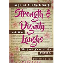 Proverbs 31:25 Bible Scripture Notebook: She Is Clothed In Strength And Dignity, and She Laughs Without Fear Of The Future (Inspirational Notebooks with Bible Verse Covers)