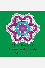 Mini Book of Large and Lovely Mandalas: Pocket Size Simple Mandala Coloring Book for Adults (Adult Coloring Patterns) (Volume 58) Paperback