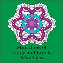 Mini Book of Large and Lovely Mandalas: Pocket Size Simple Mandala