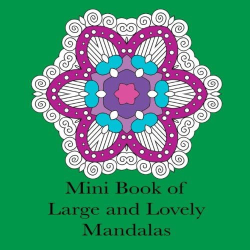 Mini Book of Large and Lovely Mandalas: Pocket Size Simple Mandala Coloring Book for Adults (Adult Coloring Patterns) (Volume 58)