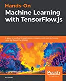 Read Hands-On Machine Learning with TensorFlow.js: A guide to building ML applications integrated with web technology using the TensorFlow.js library Doc