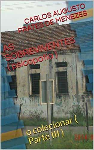 AS SOBREVIVENTES ( psicopatia ): o colecionar  ( Parte III )