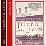 Titanic Lives: Migrants and Millionaires, Conmen and Crew | Richard Davenport-Hines