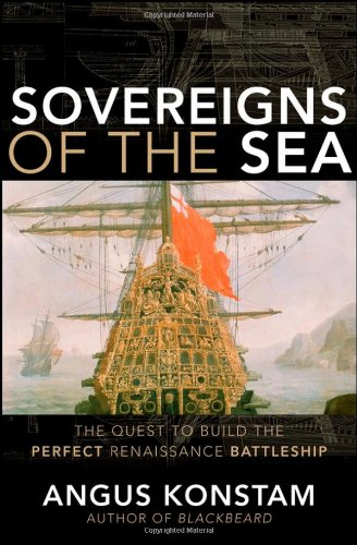 Sovereigns of the Sea: The Quest to Build the Perfect Renaissance Battleship by Wiley
