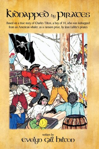 Kidnapped by Pirates: Based on the True Story of a Fourteen Year-Old Boy, Charles Tilton, Who Was Kidnapped Alone from an American Whaler by ebook