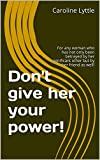 Download Don't give her your power!: For any woman who has not only been betrayed by her significant other but by her friend as well! in PDF ePUB Free Online