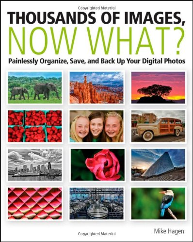 Thousands of Images, Now What: Painlessly Organize, Save, and Back Up Your Digital Photos by Wiley