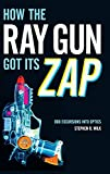 img - for How the Ray Gun Got Its Zap: Odd Excursions into Optics book / textbook / text book