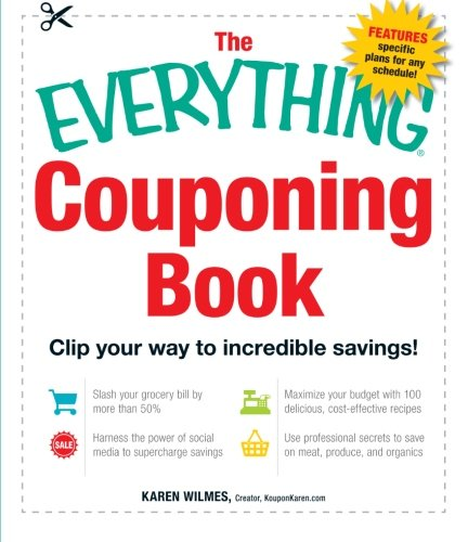 The Everything Couponing Book: Clip your Way to Incredible Savings! (Everything Series) (Coupons Everything For)