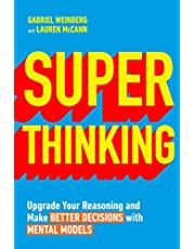Superthinking: Upgrade Your Reasoning and Make Better Decisions with Mental Models