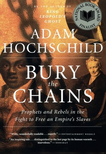 Bury The Chains: Prophets And Rebels In The Fight To Free An Empire's Slaves