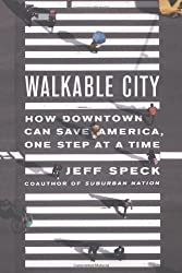 Walkable City: How Downtown Can Save America, One Step at a Time by Speck, Jeff [2012]