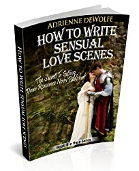 How to Write Sensual Love Scenes (The Secrets to Getting Your Romance Novels Published Book 3) (English Edition)