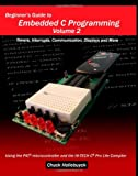 Beginner's Guide to Embedded C Programming - Volume 2: Timers, Interrupts, Communication, Displays and More