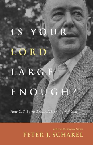 Is Your Lord Large Enough?: How C. S. Lewis Expands Our View of God