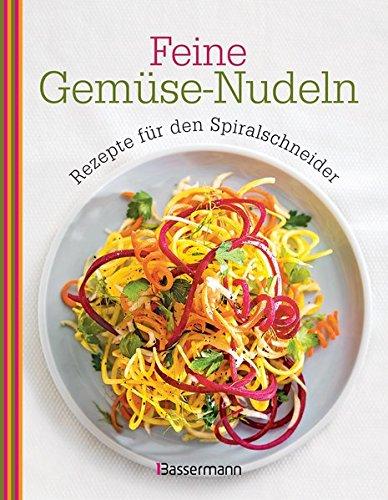 Feine Gemüse-Nudeln: Rezepte für den Spiralschneider Gebundenes Buch – 15. Februar 2016 Bassermann Verlag 3809435961 Themenkochbücher Obst