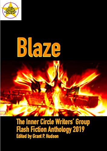 Blaze: The Inner Circle Writers' Group Flash Fiction Anthology 2019 ()