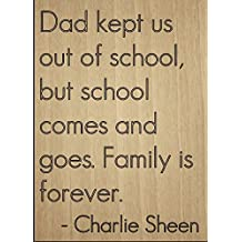 """Dad kept us out of school, but school..."" quote by Charlie Sheen, laser engraved on wooden plaque - Size: 8""x10"""
