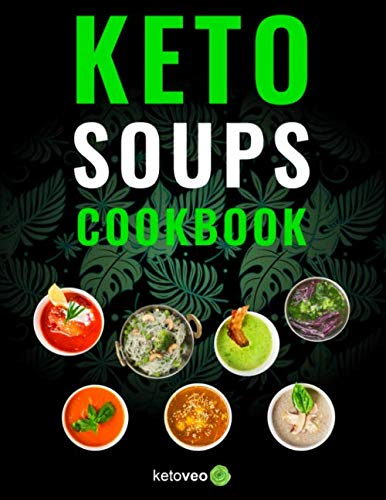 Keto Soups Cookbook: Healthy And Delicious Low Carb Soup Ketogenic Diet Recipes Cookbook by Ketoveo