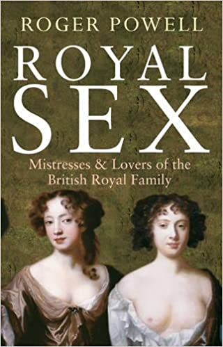 Royal Sex: Mistresses & Lovers of the British Royal Family